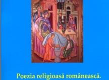 """DESPRE VOLUMUL """"POEZIA RELIGIOASĂ ROMÂNEASCĂ"""": Sacrul ca limpezire a sufletului"""