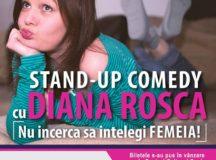"""""""Nu încerca să înțelegi femeia"""" –spectacol de stan –up  comedy cu Diana Roșca."""